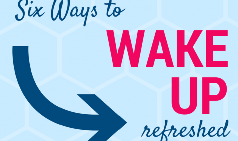 6 Ways to Wake-up Refreshed