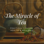 The Miracle of Tea: Practical Tips for Health & Wellness