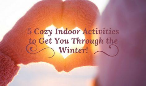 5 Cozy Indoor Activities to Get You Through the Winter