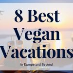 8 Best Vegan Vacations in Europe and Beyond