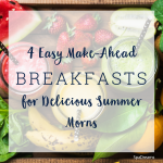 4 Easy Make-Ahead Breakfasts for Delicious Summer Morns