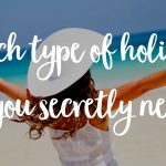 Quiz – Which type of holiday do you secretly need?