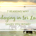 7 Reasons Why Holidaying in Sri Lanka Saves You Money