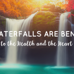 Why Waterfalls are Beneficial to the Health and the Heart – Wellness Wednesday