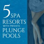Five spa resorts with private plunge pools