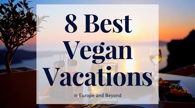 Cover photo for 8 best vegan vacations in europe and beyond